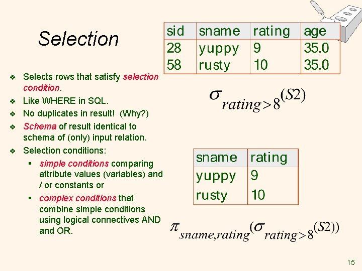 Selection v v v Selects rows that satisfy selection condition. Like WHERE in SQL.