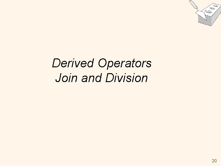 Derived Operators Join and Division 20
