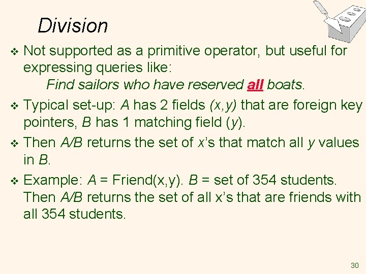 Division Not supported as a primitive operator, but useful for expressing queries like: Find