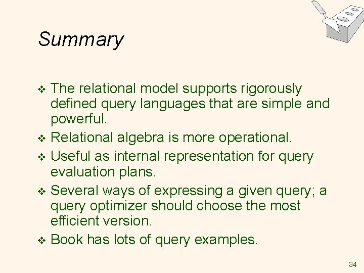 Summary The relational model supports rigorously defined query languages that are simple and powerful.