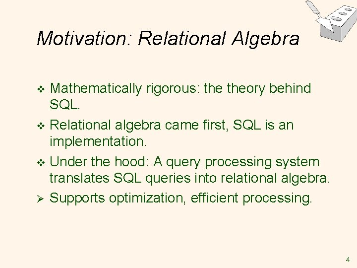 Motivation: Relational Algebra Mathematically rigorous: theory behind SQL. v Relational algebra came first, SQL