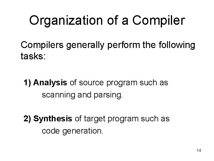 Organization of a Compilers generally perform the following tasks: 1) Analysis of source program