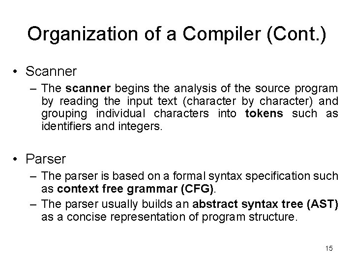 Organization of a Compiler (Cont. ) • Scanner – The scanner begins the analysis