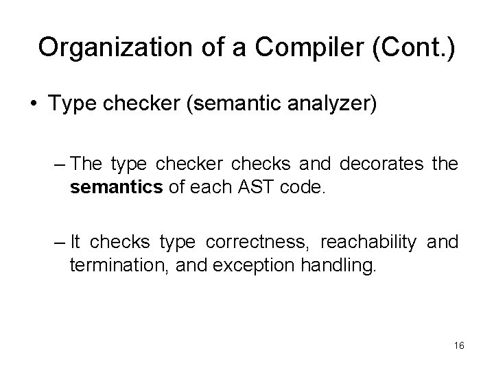 Organization of a Compiler (Cont. ) • Type checker (semantic analyzer) – The type