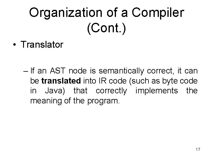Organization of a Compiler (Cont. ) • Translator – If an AST node is