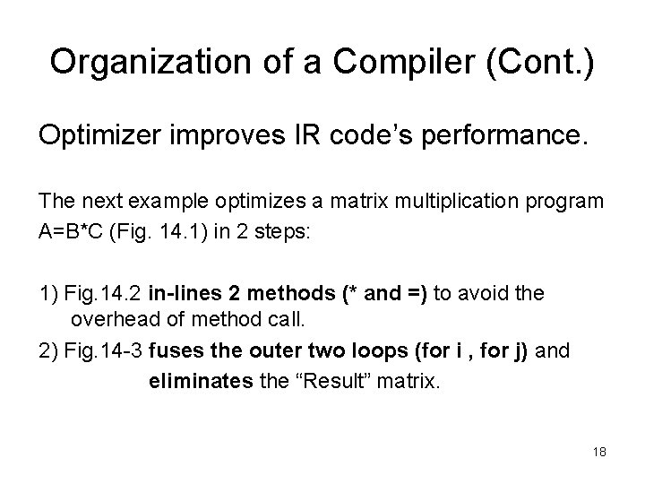 Organization of a Compiler (Cont. ) Optimizer improves IR code's performance. The next example