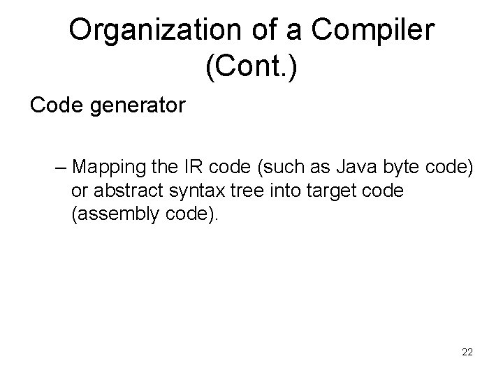 Organization of a Compiler (Cont. ) Code generator – Mapping the IR code (such