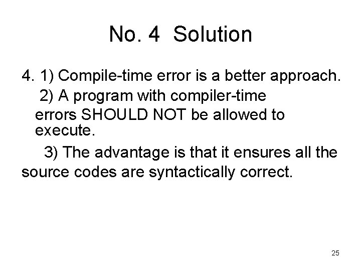 No. 4 Solution 4. 1) Compile-time error is a better approach. 2) A program