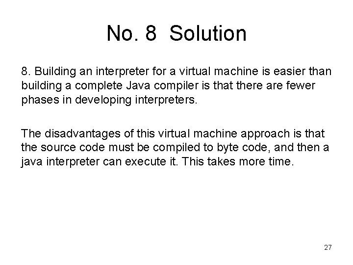No. 8 Solution 8. Building an interpreter for a virtual machine is easier than
