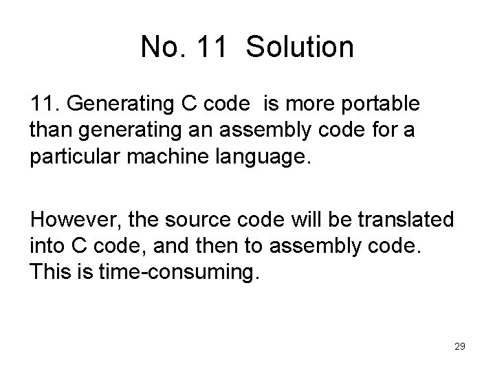 No. 11 Solution 11. Generating C code is more portable than generating an assembly