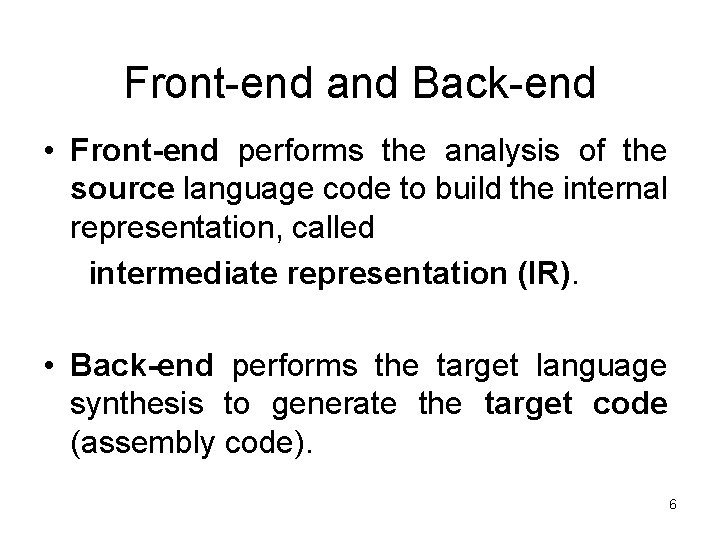 Front-end and Back-end • Front-end performs the analysis of the source language code to