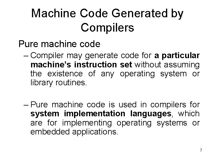 Machine Code Generated by Compilers Pure machine code – Compiler may generate code for