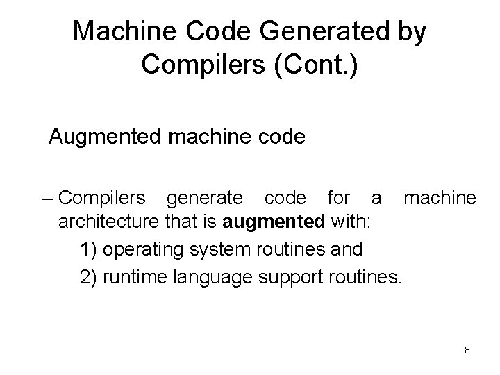 Machine Code Generated by Compilers (Cont. ) Augmented machine code – Compilers generate code
