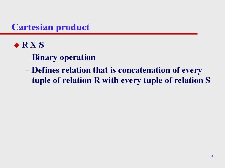 Cartesian product u. R XS – Binary operation – Defines relation that is concatenation