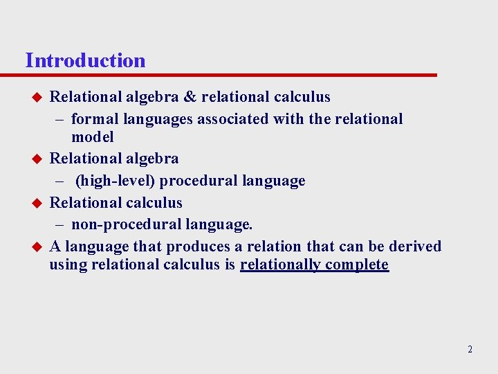Introduction u u Relational algebra & relational calculus – formal languages associated with the