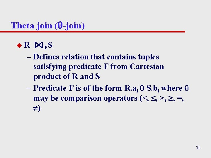 Theta join ( -join) u. R FS – Defines relation that contains tuples satisfying