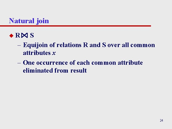 Natural join u. R S – Equijoin of relations R and S over all