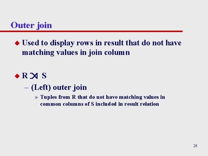 Outer join u Used to display rows in result that do not have matching