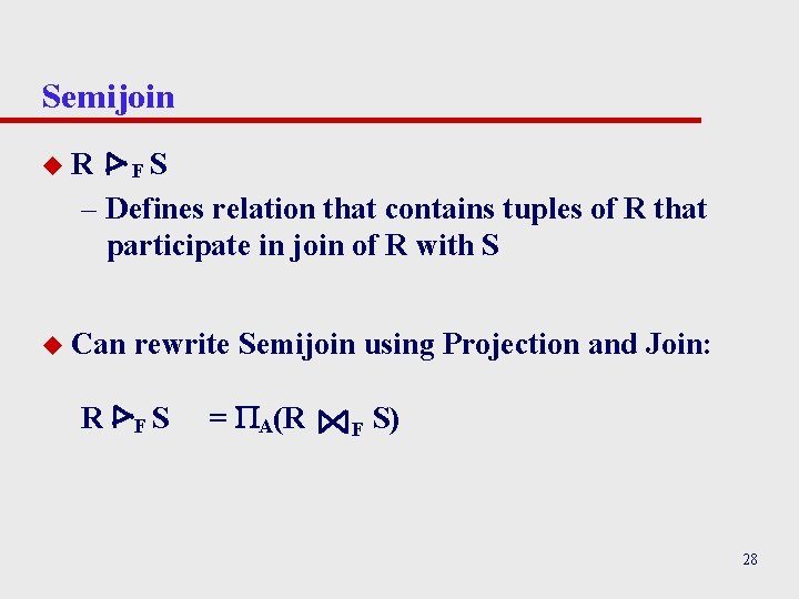 Semijoin u. R FS – Defines relation that contains tuples of R that participate