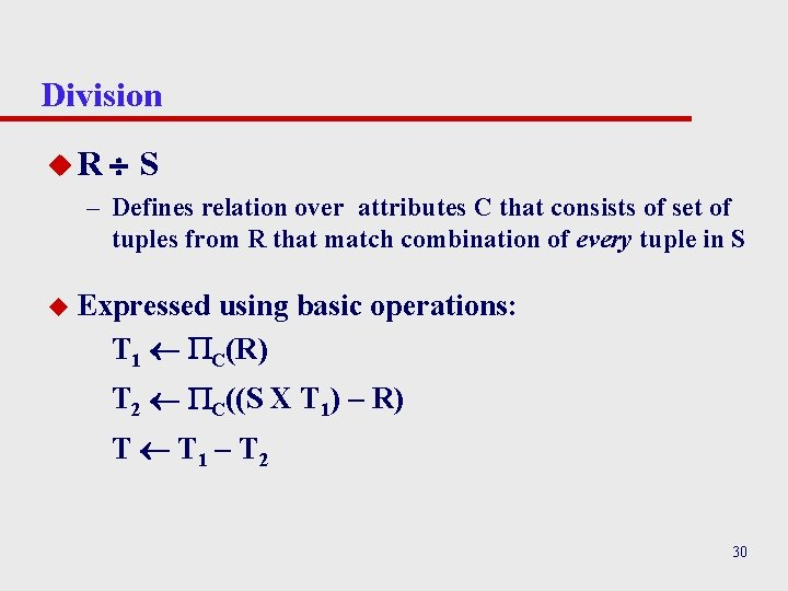 Division u. R S – Defines relation over attributes C that consists of set