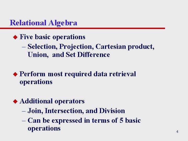 Relational Algebra u Five basic operations – Selection, Projection, Cartesian product, Union, and Set