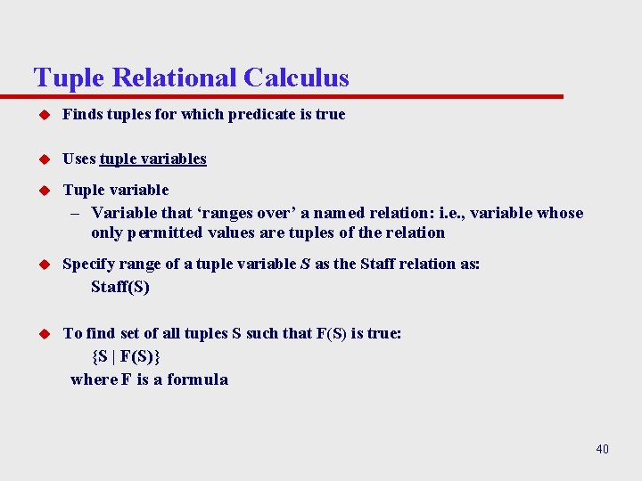 Tuple Relational Calculus u Finds tuples for which predicate is true u Uses tuple