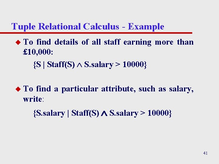 Tuple Relational Calculus - Example u To find details of all staff earning more