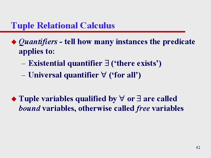 Tuple Relational Calculus u Quantifiers - tell how many instances the predicate applies to: