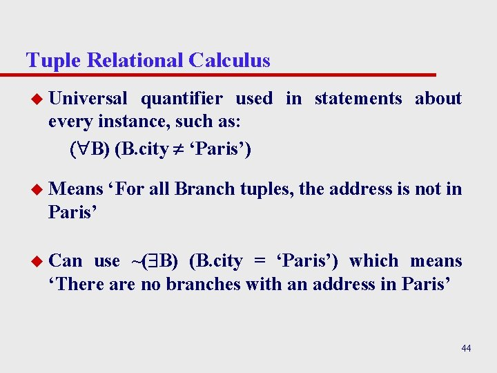 Tuple Relational Calculus u Universal quantifier used in statements about every instance, such as: