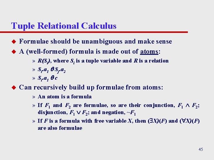 Tuple Relational Calculus u u Formulae should be unambiguous and make sense A (well-formed)