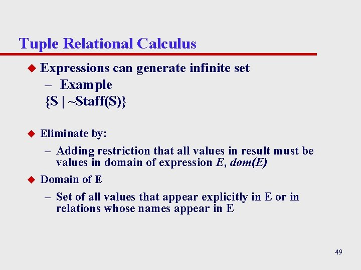 Tuple Relational Calculus u Expressions can generate infinite set – Example {S | ~Staff(S)}