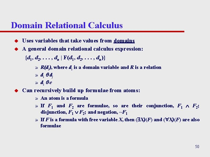 Domain Relational Calculus u u Uses variables that take values from domains A general