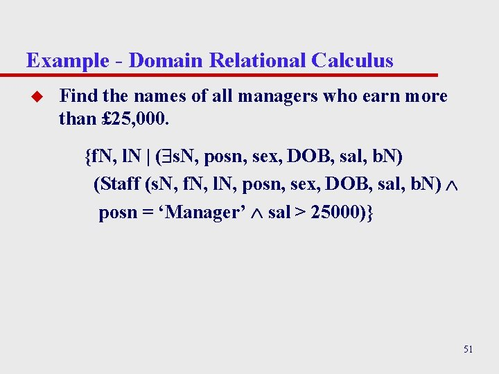 Example - Domain Relational Calculus u Find the names of all managers who earn