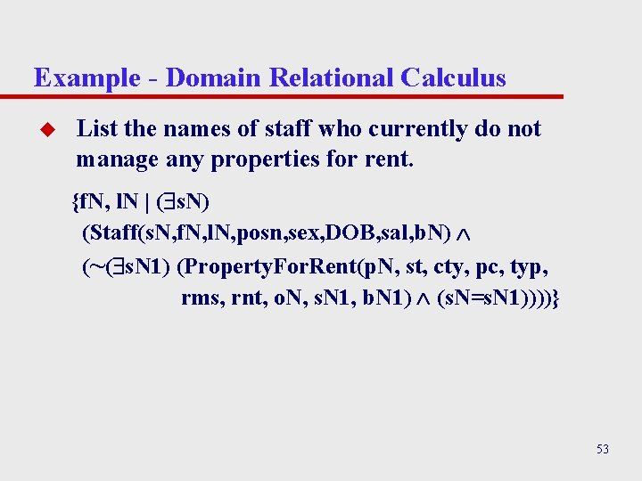 Example - Domain Relational Calculus u List the names of staff who currently do
