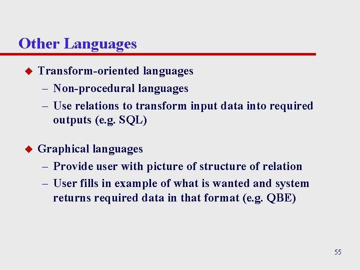 Other Languages u Transform-oriented languages – Non-procedural languages – Use relations to transform input