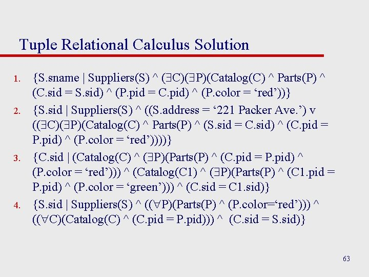 Tuple Relational Calculus Solution 1. 2. 3. 4. {S. sname | Suppliers(S) ^ (