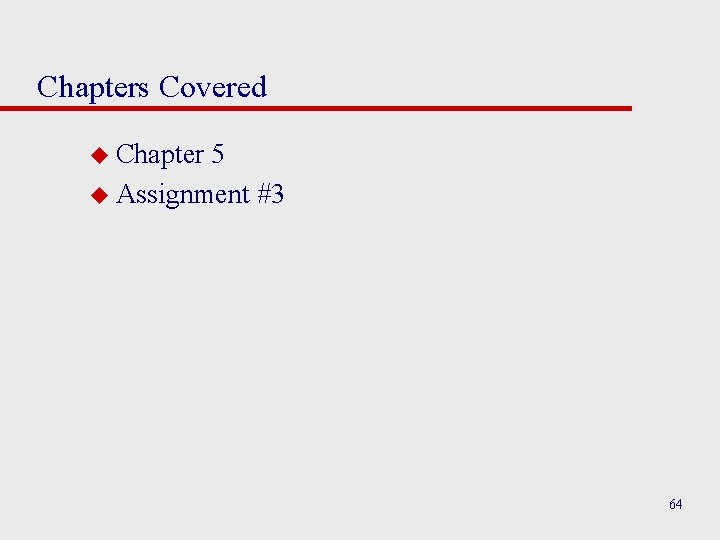 Chapters Covered u Chapter 5 u Assignment #3 64