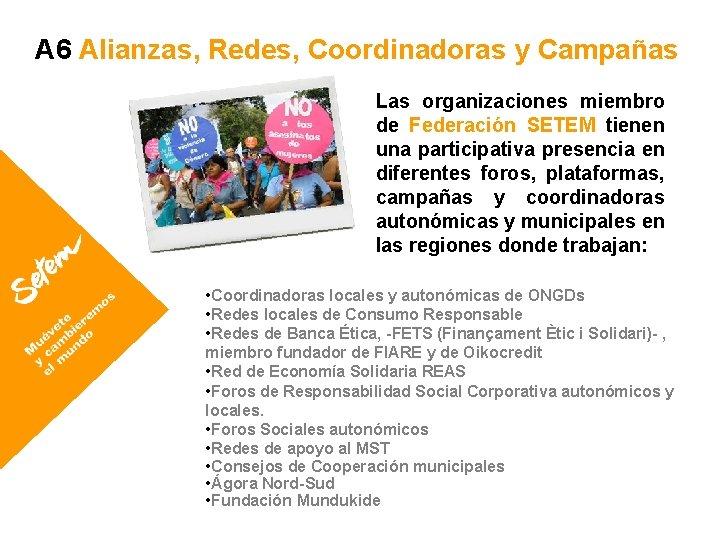 A 6 Alianzas, Redes, Coordinadoras y Campañas Las organizaciones miembro de Federación SETEM tienen