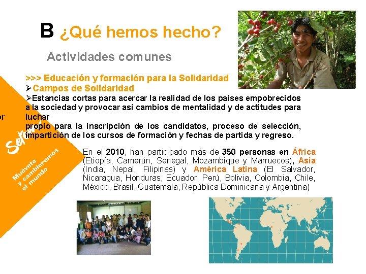or B ¿Qué hemos hecho? Actividades comunes >>> Educación y formación para la Solidaridad