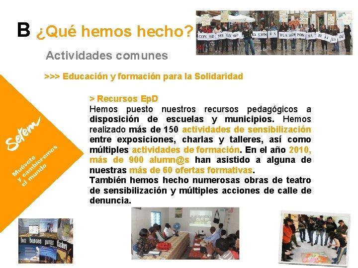B ¿Qué hemos hecho? Actividades comunes >>> Educación y formación para la Solidaridad >