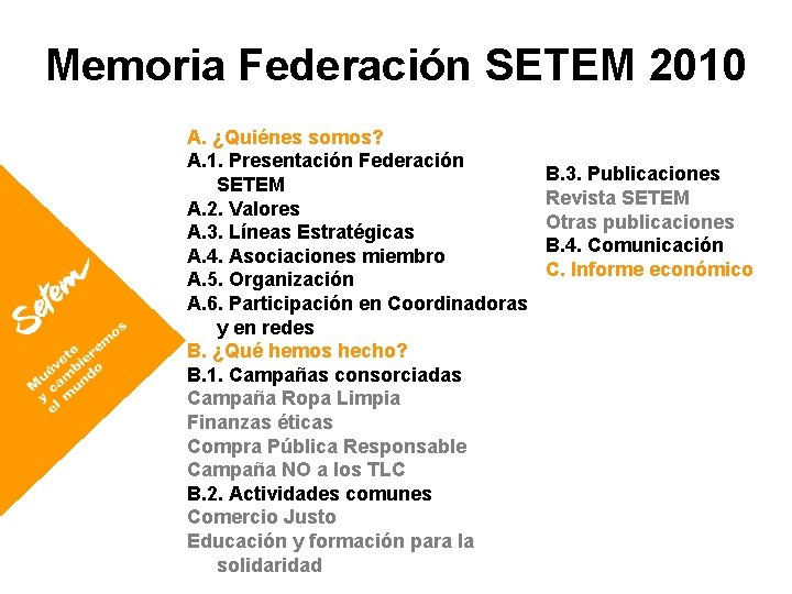 Memoria Federación SETEM 2010 A. ¿Quiénes somos? A. 1. Presentación Federación SETEM A. 2.