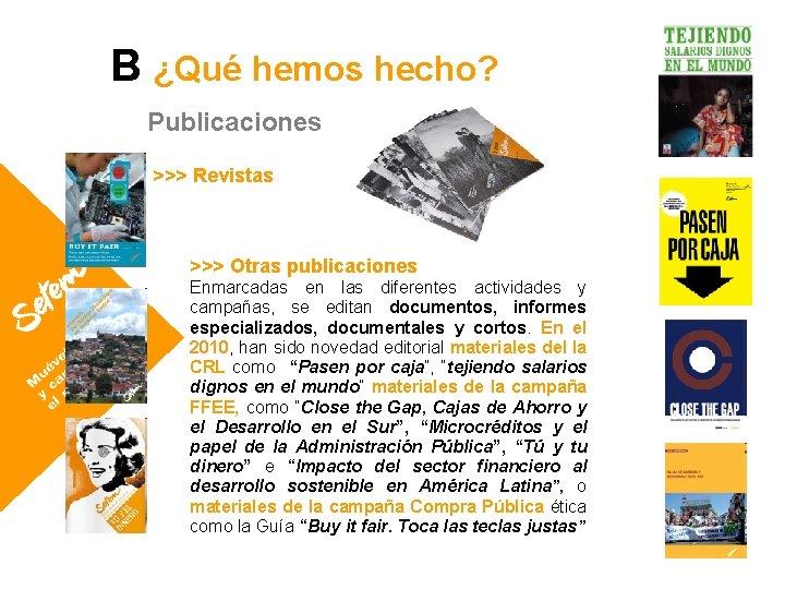 B ¿Qué hemos hecho? Publicaciones >>> Revistas >>> Otras publicaciones Enmarcadas en las diferentes