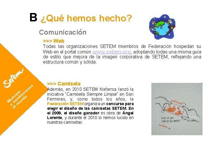 B ¿Qué hemos hecho? Comunicación >>> Web Todas las organizaciones SETEM miembros de Federación