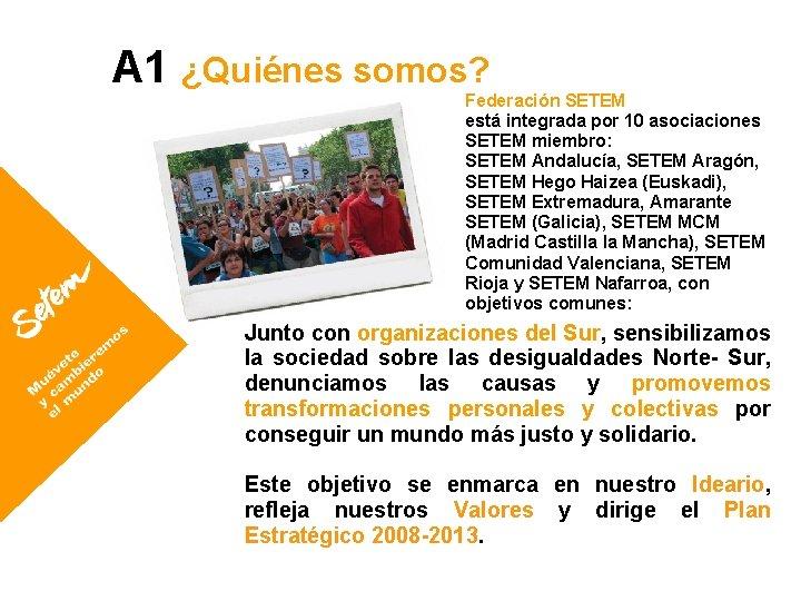 A 1 ¿Quiénes somos? Federación SETEM está integrada por 10 asociaciones SETEM miembro: SETEM