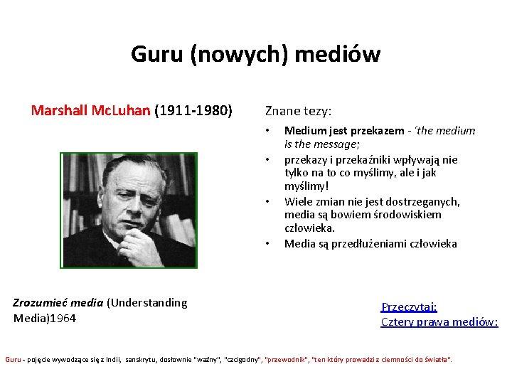 Guru (nowych) mediów Marshall Mc. Luhan (1911 -1980) Znane tezy: • • Zrozumieć media