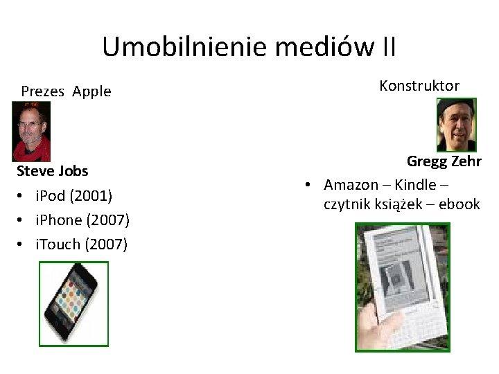 Umobilnienie mediów II Prezes Apple Steve Jobs • i. Pod (2001) • i. Phone