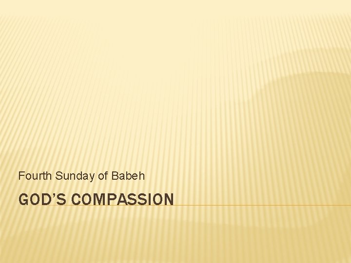 Fourth Sunday of Babeh GOD'S COMPASSION