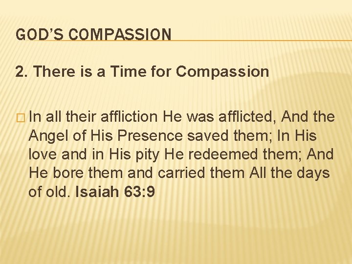 GOD'S COMPASSION 2. There is a Time for Compassion � In all their affliction