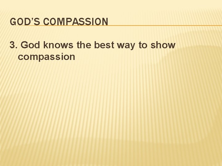 GOD'S COMPASSION 3. God knows the best way to show compassion