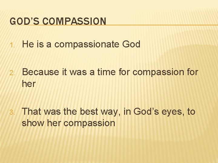 GOD'S COMPASSION 1. He is a compassionate God 2. Because it was a time